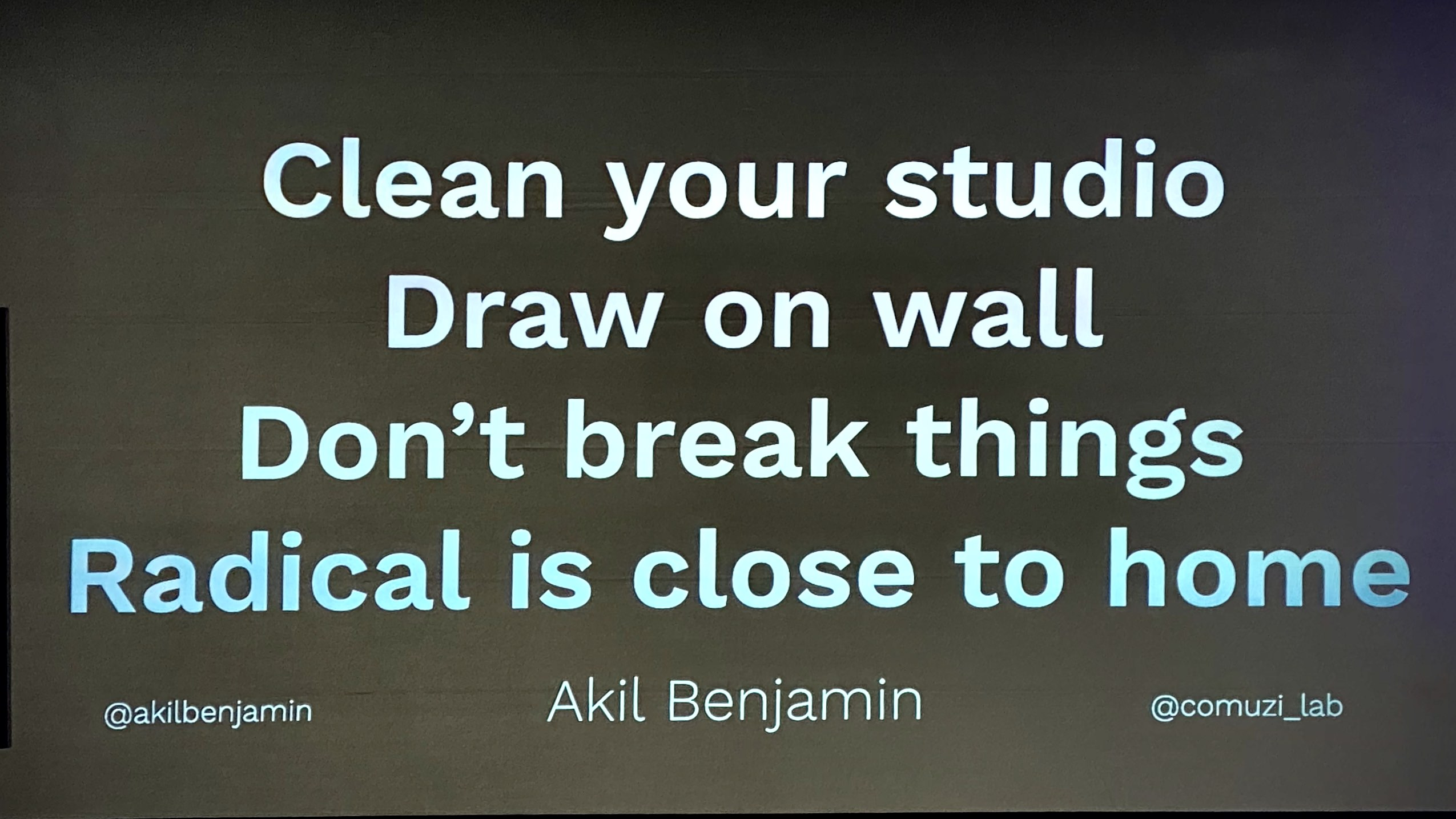 Clean your studio, draw on wall, don't break things, radical is close to home